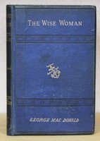 THE WISE WOMAN. A Parable. by MacDonald, George.