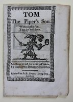 TOM THE PIPER'S SON. With all the fun That he had done And how at last he went to France to teach great Bonaparte to dance.