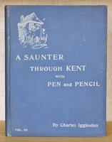 A SAUNTER THROUGHT KENT WITH PEN AND PENCIL. Illustrated by X. Willis. Volume III. by IGGLESDEN, Charles.