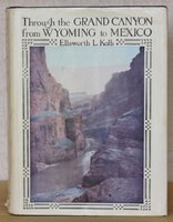 THROUGH THE GRAND CANYON FROM WYOMING TO MEXICO. With a Foreword by Owen Wister. New Edition With Additional Illustrations (76 Plates) From Photographs by the Author and His brother. by KOLB, E. L.