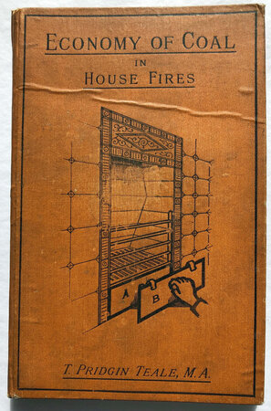 ECONOMY OF COAL IN HOUSE FIRES. by TEALE, Thomas Pridgin.