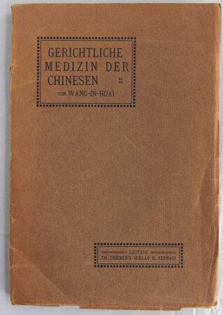 GERICHTLICHE MEDIZIN DER CHINESEN by WANG-IN-HOAI, C.F.M. de GRIJS, and Henry BREITENSTEIN (translator).