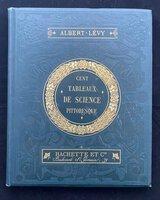 CENT TABLEAUX DE SCIENCE PITTORESQUE by LÉVY, Albert.