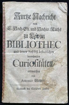 KURTZE NACHRICHT VON E. HOCH-EDL. UND HOCHW. RATHS ZU LEIPZIG BIBLIOTHEC by WEITZ, Anton.