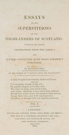 Essays on the Superstitions of the Highlanders of Scotland: to which are added, Translations from the Gaelic; and Letters connected with those formerly published. In two Volumes... by [GRANT, Anne].