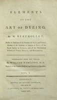Elements of the art of dyeing... translated from the French by William Hamilton... by BERTHOLLET, Claude Louis.