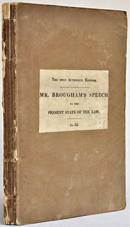The present State of the Law. The speech of Henry Brougham, Esq., M.P., in the House of Commons, on Thursday, February 7, 1828, on his Motion, that an humble Address be presented His Majesty, praying that he will graciously be pleased to issue a Commission for inquring into the Defects occasioned by Time and otherwise in the Laws of this Realm, and into the Measures necessary for removing the Same. by BROUGHAM and VAUX, Henry Peter Brougham, 1st Baron.