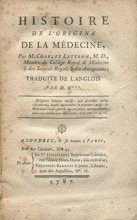 Histoire de l'origine de la médecine, par M. Coakley Lettsom... traduite de l'anglois par M. H***. by LETTSOM, John Coakley.
