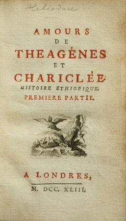 Amours de Theagénes et Chariclée. Histoire Ethiopique... by HELIODORUS of Emesa.