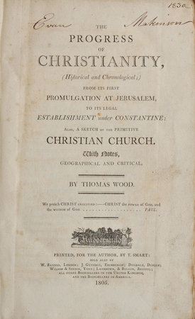 The Progress of Christianity, from its first Promulgation at Jerusalem, to its legal Establishment under Constantine. Also a Sketch of the primitive Christain Church with Notes geographical and critical. by WOOD, Thomas.