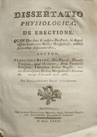 Dissertatio physiologica, de Erectione. Quam Deo duce & auspice Dei-Parâ, in Augistissimo Ludoviceo Medico Monspeliensi, publicis subjiciebat disputationibus... by (MEDICINE). BELOU, François.