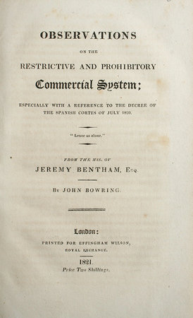 Observations on the restrictive and prohibitory commercial system; especially with a reference to the decree of the Spanish Cortes of July 1820. From the mss. of Jeremy Bentham, Esq. By John Bowring. by BENTHAM, Jeremy and John BOWRING.