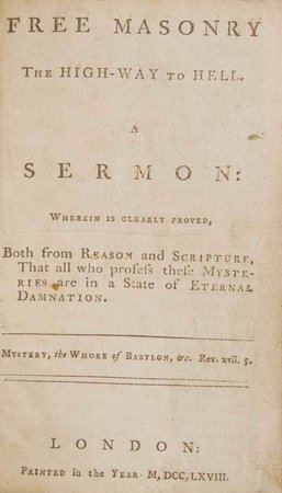 Free masonry the high-way to hell. A sermon: wherein is clearly proved, both from reason and scripture, that all who profess these mysteries are in a state of eternal damnation. by (FREEMASONRY).