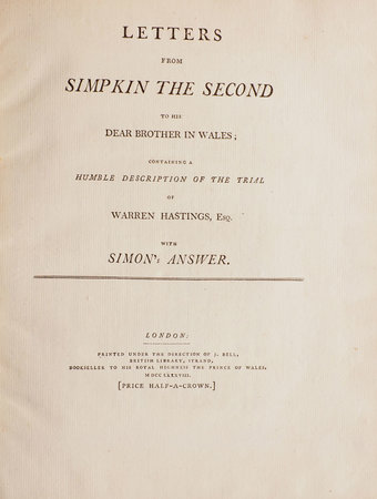 Letters from Simpkin the Second to his dear Brother in Wales; containing a humble Description of the Trial of Warren Hastings, Esq. With Simon's Answer. by [BROOME, Ralph].