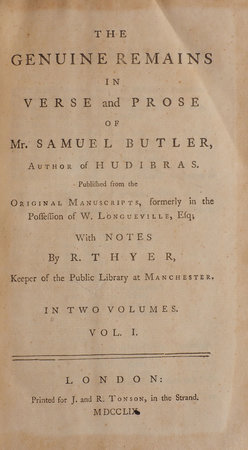 The genuine Remains in Verse and Prose of Mr. Samuel Butler,... Published from the Original Manuscripts, formerly in the Possession of W. Longueville, Esq; with Notes by R. Thyer, Keeper of the Public Library at Manchester. In two Volumes.... by BUTLER, Samuel.