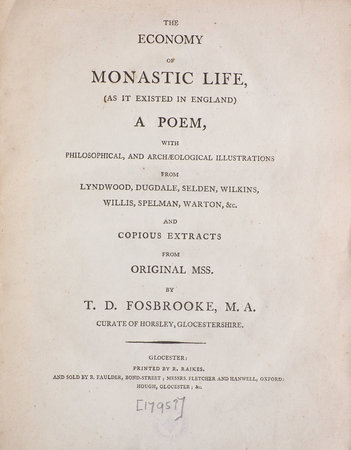 The Economy of Monastic Life, (as it existed in England) a Poem, with philosophical, and archæological Illustrations from Lyndwood, Dugdale, Selden, Wilkins, Willis, Spelman, Warton, &c. and Copious Extracts from Original Mss. By T. D. Fosbrooke, M. A. Curate of Horsley, Glocestershire. by FOSBROOKE, Thomas Dudley.