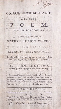 Grace Triumphant. A sacred Poem, in nine Dialogues; wherein the utmost Power of Nature, Reason, Virtue, and the Liberty of the human Will, to administer Comfort to the awakened Sinner, are impartially weighed and considered... A New Edition. by FELLOWS, John.