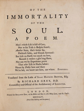 Of the Immortality of the Soul. A poem... Translated from the Latin of Isaac Hawkins Browne, Esq; by Richard Grey, D.D. Commissary and Official of the Archdeaconry of Leicester. by BROWNE, Isaac Hawkins.