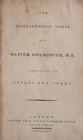 The Miscellaneous Works of Oliver Goldsmith, M.B. containing all his Essays and Poems. by GOLDSMITH, Oliver.