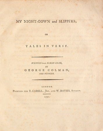 My Night-Gown and Slippers; or Tales in Verse. Written in an Elbow-Chair... by COLMAN, George, the younger.