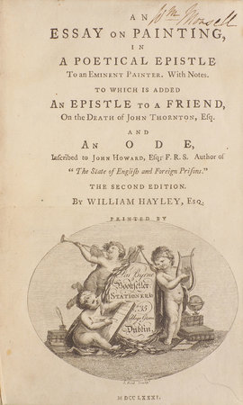 "An Essay on Painting, in a poetical Epistle to an eminent Painter. With Notes. To which is added An Epistle to a Friend, on the Death of John Thornton, Esq. And An Ode inscribed to John Howard, Esq; F.R.S. Author of ""The State of English and Foreign Prisons."" The second Edition... by HAYLEY, William."