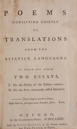 Poems consisting chiefly of Translations from the Asiatick Languages. To which are added two Essays, I. On the Poetry of the Eastern nations. II. On the Arts, commonly called Imitative... by [JONES, Sir William].
