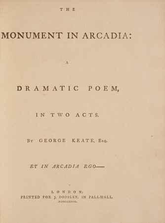 The Monument in Arcadia: a dramatic Poem, in two Acts... by KEATE, George.