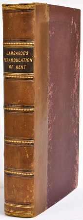 A Perumbulation of Kent: conteining the Description, Hystorie, and Customes of that Shire. by LAMBARDE, William.
