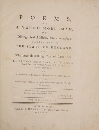 Poems, by a young Nobleman, of distinguished Abilities, lately deceased; particularly, the State of England, and the once flourishing City of London. In a Letter from an American Traveller, dated from the ruinous Portico of St. Paul's, in the year 2199, to a Friend settled in Boston, the Metropolis of the Western Empire. Also, sundry Fugitive Pieces, principally wrote whilst upon his Travels on the Continent... The second edition. by [LYTTELTON, Thomas, Second Baron].