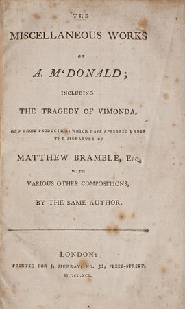 The miscellaneous Works... including The Tragedy of Vimonda, and those Productions which have appeared under the Signature of Matthew Bramble, Esq. With various other Compositions, by the same Author. by MACDONALD. M'DONALD, Andrew.