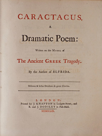 Caractacus, a dramatic Poem: written on the Model of the ancient Greek Tragedy... London: Printed for J. Knapton... and R. and J. Dodsley... by [MASON, William].