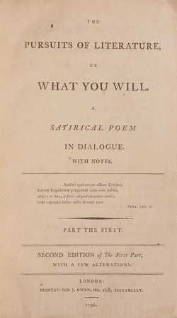 The Pursuits of Literature, or What you will. A satirical Poem in Dialogue. With Notes... Part the first. Second Edition of the First Part, with a few Alternations. by [MATHIAS, Thomas James].