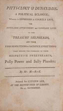 Pitti-Clout & Dun-Cuddy, a political Eclogue; wherein is expressed in courtly Lays, the inviolable Attachment and constant Loves of the Treasury Shepherds, and their firm Resolutions to sacrifice Everything that opposes the Possession of their respective Sweethearts, Polly Power and Sally Plunder. By Mr. M–r–y. by [MERRY?]