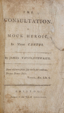 The Consultation. A Mock Heroic, in Three Cantos... by THISTLETHWAITE, James.
