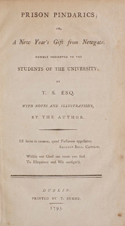 Prison Pindarics; or, a New Year's Gift from Newgate. Humbly presented to the Students of the University. By T. S. Esq. With Notes and Illustrations, by the Author. by SWIFT, Theophilus.
