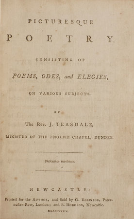Picturesque Poetry. Consisting of Poems, Odes, and Elegies, on various Subjects. By the Rev. J. Teasdale, Minister of the English Chapel, Dundee. by TEASDALE, J.