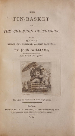 The Pin-Basket to the Children of Thespis. With Notes Historical, Critical, and Biographical. By John Williams, whose public Appellation is Anthony Pasquin. by [WILLIAMS, John]. 'Anthony PASQUIN'.