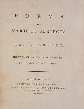 Poems on Various Subjects, by Ann Yearsley, a Milkwoman of Clifton, near Bristol; being her Second Work. [half-title: A Second Book of Poems on Various Subjects by YEARSLEY, Ann.