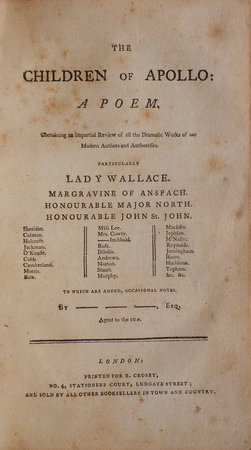 The Children of Apollo: a Poem. Containing an impartial Review of all the Dramatic Works of our Modern Authors and Authoresses. Particularly Lady Wallace. Margravine of Anspach. Honourable Major North. Honourable John St. John. Sheridan. Colman. Holcroft. Jackman. O'Keeffe. Coob. Cumberland. Lorris. Bate. Miss Lee. Mrs. Cowly. -Inchbald. Rose. Dibdin. Andrews. Morton. Stuart. Murphy. Macklin. Jephson. M'Nally. Reynolds. Jemingham. Hoare. Hurlstone. Topham. &c. &c. To which are added, occasional notes. By - - -, Esq. agent to the Sun. by (WALLACE, Lady and others).