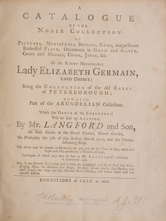 A Catalogue of the Noble Collection of Pictures, Miniatures, Bronzes, Gems, magnificent Embossed Plate, Ornaments in Gold and Silver, Coins and Medals, China, Japan, &c. Of the Right Honourable Lady Elizabeth Germain, Lately Deces'd; Being the Collection of the old Earls of Peterborough; and also, Part of the Arundelian Collection. Which (by Order of the Executors) Will be sold by Auction, by Mr. Langford and Son, At their House in the Great Piazza, Covent Garden, On Wednesday the 7th of this Instant March 1770, and the Three following Days... by (GERMAIN, Elizabeth, Lady).