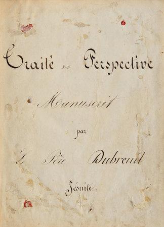 Traité de Perspective manuscrit par le Père Dubreuil Jésuite. by DUBREUIL, Jean, Abbé.