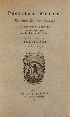 Peccatum mutum (the mute Sin, alias Sodomy) a theological Treatise. For the first Time translated from the Latin of Father Sinistrari. by SINISTRARI, Ludovico Maria.