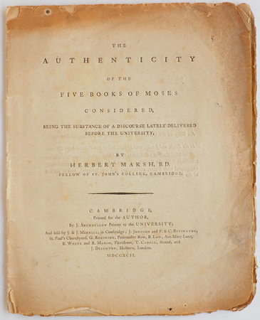 The Authenticity of the five Books of Moses considered, being the Substance of a discourse lately delivered before the University, by Herbert Marsh, B.D. Fellow of St. John's College, Cambridge. by MARSH, Herbert.