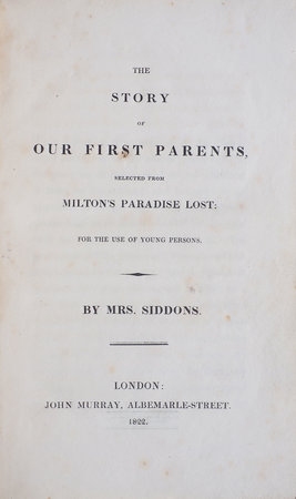 The Story of our first Parents, selected from Milton's Paradise Lost: For the use of young Persons … by SIDDONS, Sarah.