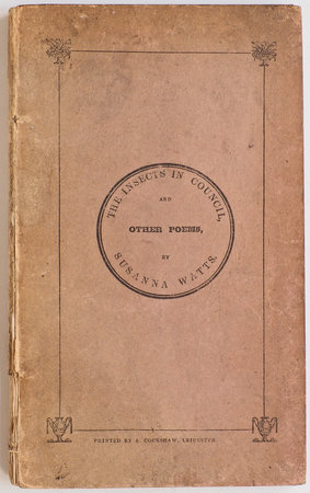 The Insects in Council, debating upon the Question of War or Peace, with other Poems … by WATTS, Susanna.