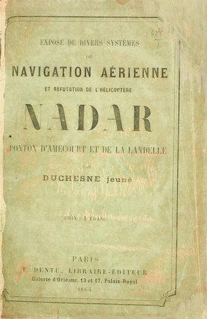 Exposé de divers systèmes de navigation aérienne et réfutation de l'hélicoptère Nadar, Ponton d'Amécourt et de La Landelle, par Duchesne jeune. by (NADAR). DUCHESNE.