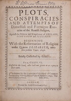 Plots, Conspiracies and Attempts of Domestick and Forraigne Enemies of the Romish Religion under Queene Elizabeth, unto this present Yeare 1642. by G.B.C [Lady].