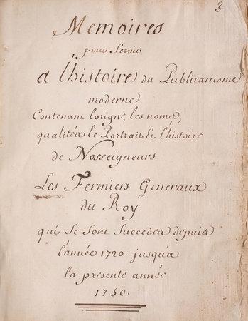 pour servir l'histoire du Publicanisme moderne contenant l'origine, les noms, qualités, le portrait et l'histoire de Sosseigneurs les Fermiers Generaux du Roy qui se sont succedes depuis l'année 1720, jusqu'a la presente année 1750. by MÉMOIRES