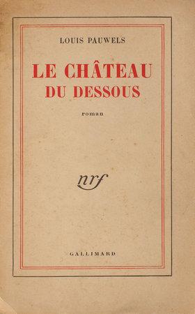 Le Château du dessous. by PAUWELS, Louis.