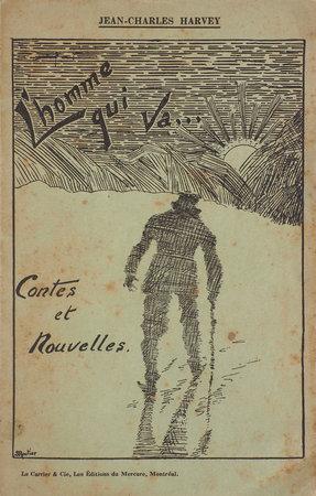 L'Homme qui va... Contes et Nouvelles. by HARVEY, Jean-Charles. Simone ROUTIER, illustrator.